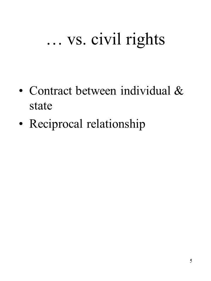 5 … vs. civil rights Contract between individual & state Reciprocal relationship