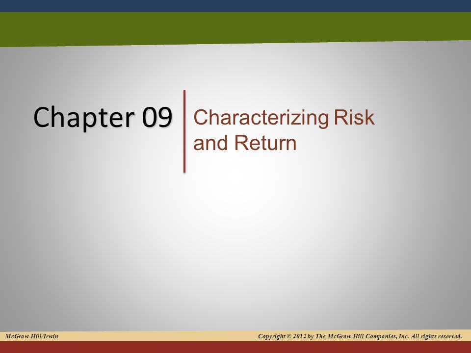 1 Chapter 09 Characterizing Risk and Return McGraw-Hill/Irwin Copyright © 2012 by The McGraw-Hill Companies, Inc.