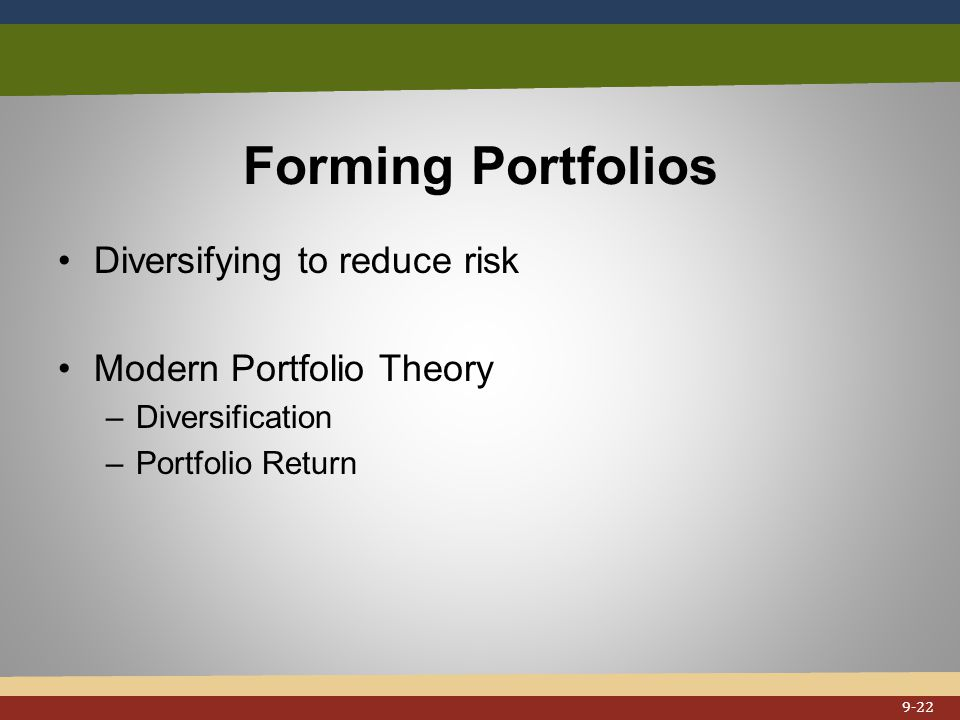 Forming Portfolios Diversifying to reduce risk Modern Portfolio Theory –Diversification –Portfolio Return 9-22