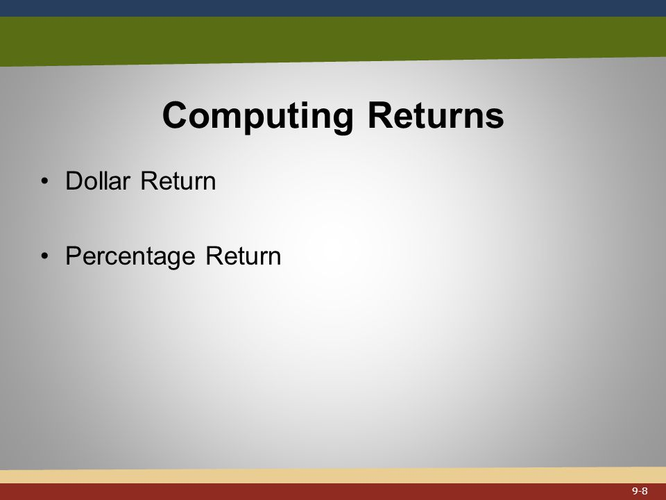 Computing Returns Dollar Return Percentage Return 9-8
