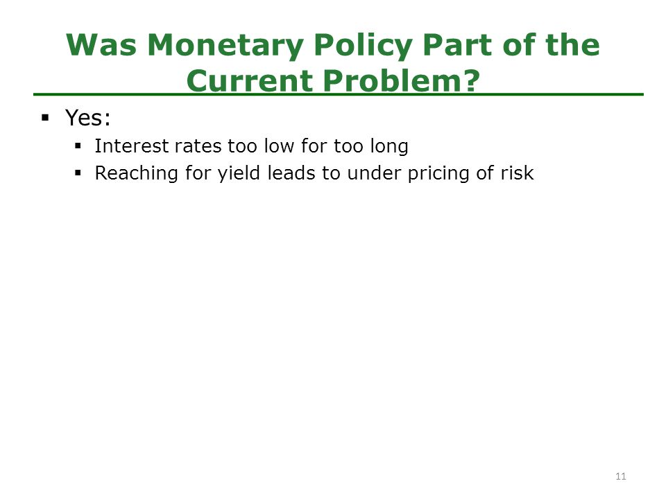  Yes:  Interest rates too low for too long  Reaching for yield leads to under pricing of risk Was Monetary Policy Part of the Current Problem.