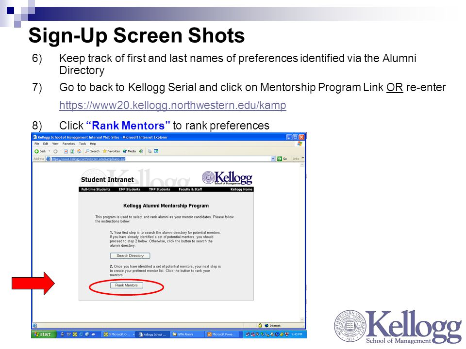 Sign-Up Screen Shots 6)Keep track of first and last names of preferences identified via the Alumni Directory 7)Go to back to Kellogg Serial and click on Mentorship Program Link OR re-enter     8)Click Rank Mentors to rank preferences