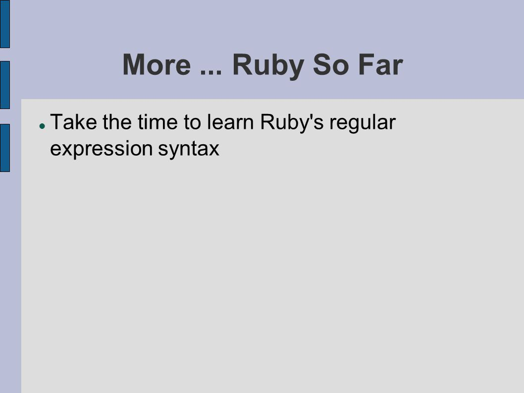 More... Ruby So Far Take the time to learn Ruby s regular expression syntax
