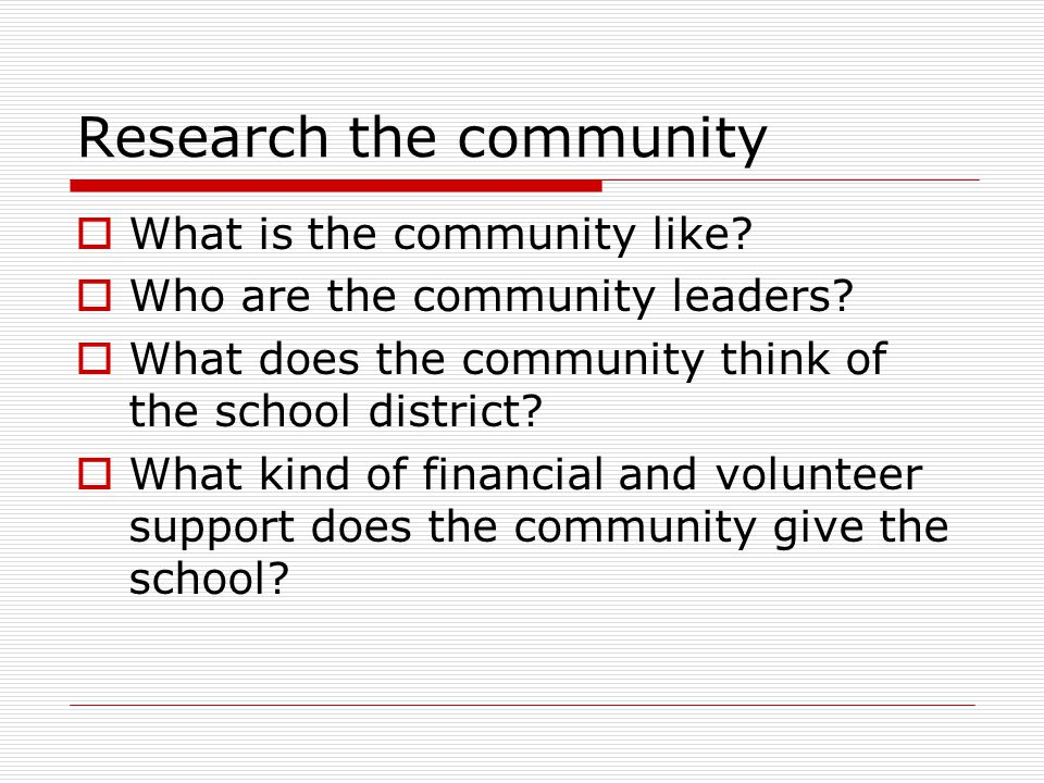 Research the community  What is the community like.