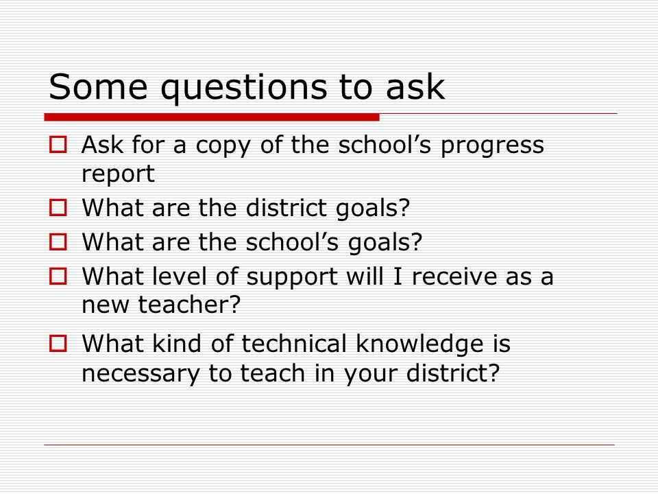Some questions to ask  Ask for a copy of the school's progress report  What are the district goals.