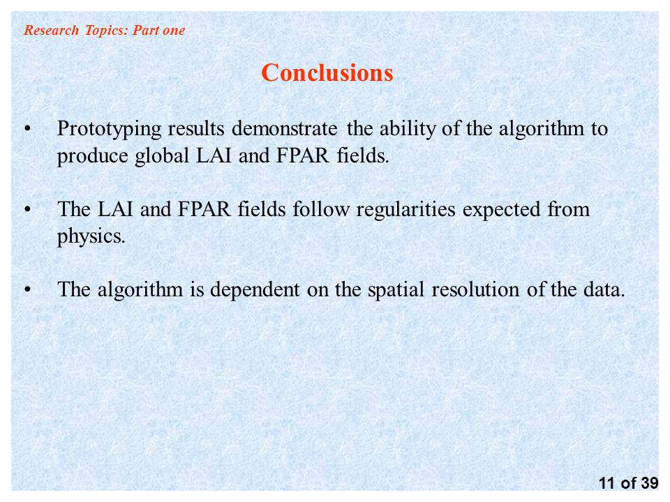 Research Topics: Part one Conclusions Prototyping results demonstrate the ability of the algorithm to produce global LAI and FPAR fields.