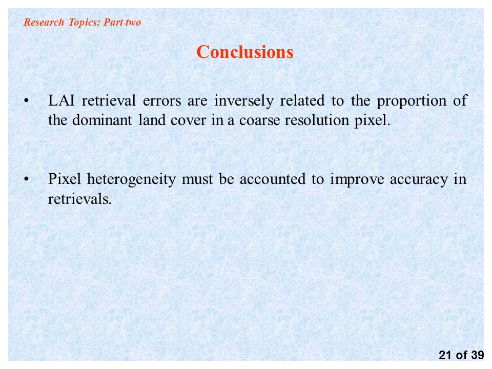 Research Topics: Part two Conclusions LAI retrieval errors are inversely related to the proportion of the dominant land cover in a coarse resolution pixel.