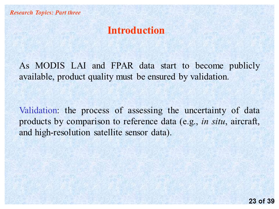 Research Topics: Part three Introduction As MODIS LAI and FPAR data start to become publicly available, product quality must be ensured by validation.