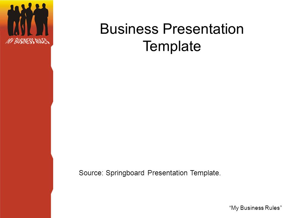 My Business Rules Business Presentation Template Source: Springboard Presentation Template.