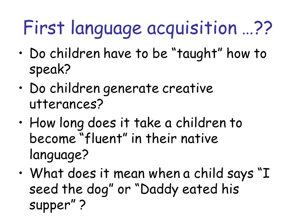 First language acquisition … . Do children have to be taught how to speak.