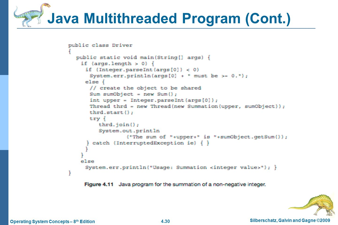 4.30 Silberschatz, Galvin and Gagne ©2009 Operating System Concepts – 8 th Edition Java Multithreaded Program (Cont.)