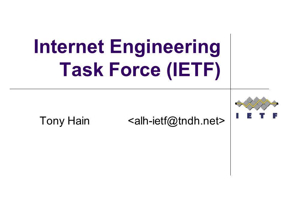 Internet Engineering Task Force (IETF) Tony Hain