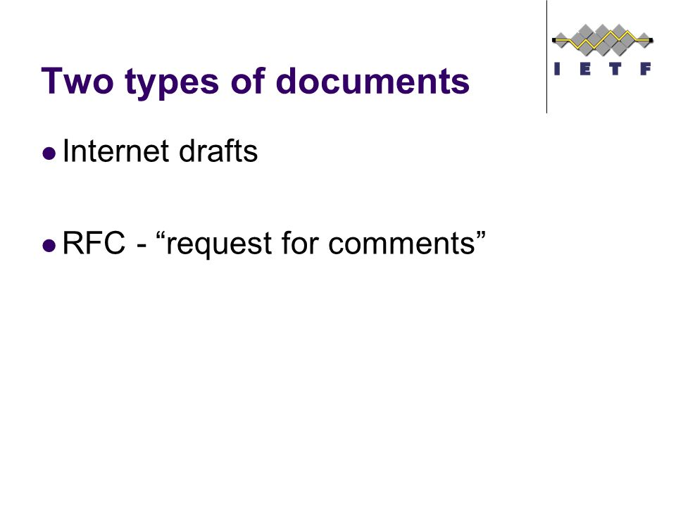 Two types of documents Internet drafts RFC - request for comments