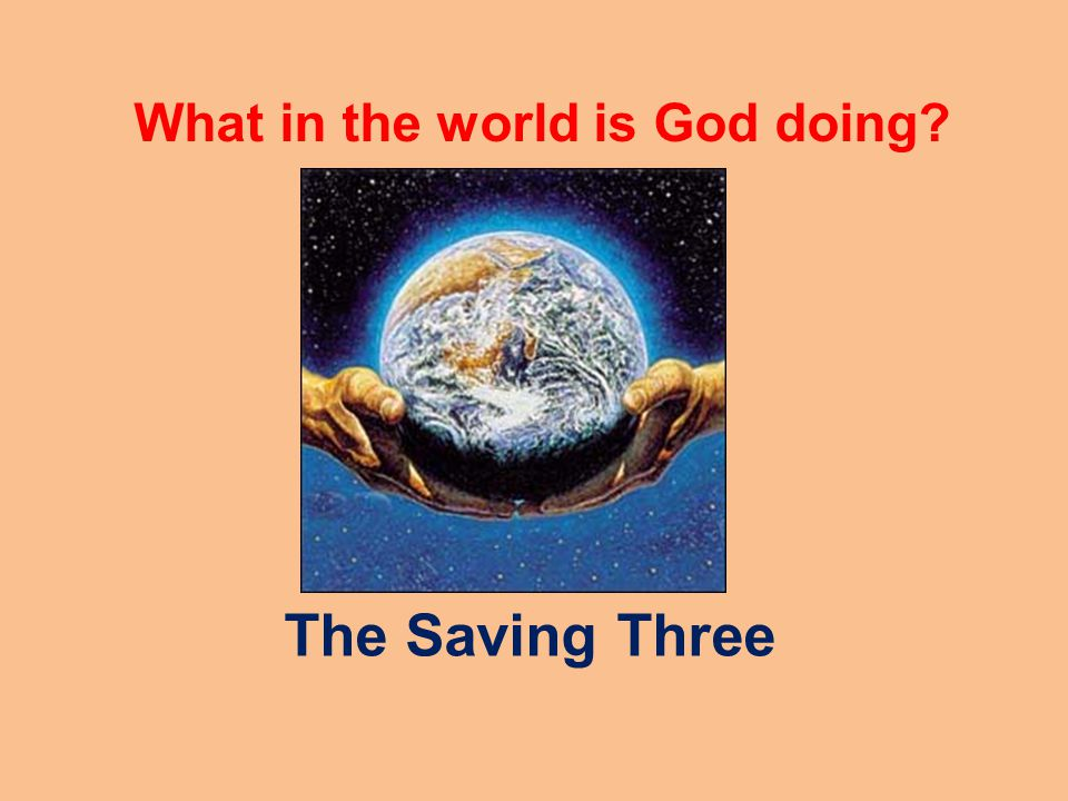 What in the world is God doing The Saving Three