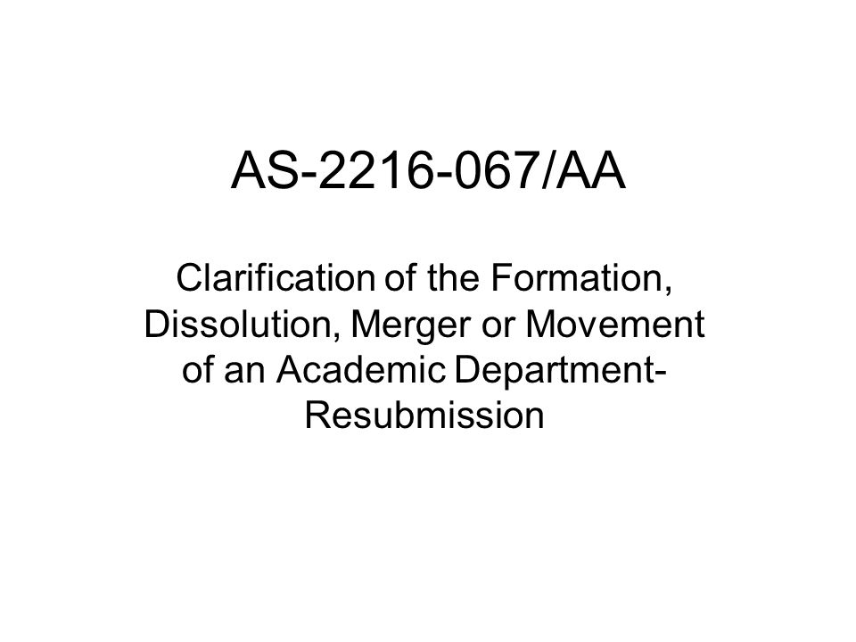 AS /AA Clarification of the Formation, Dissolution, Merger or Movement of an Academic Department- Resubmission