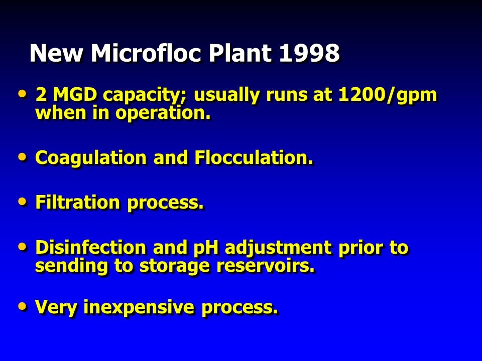 New Microfloc Plant MGD capacity; usually runs at 1200/gpm when in operation.