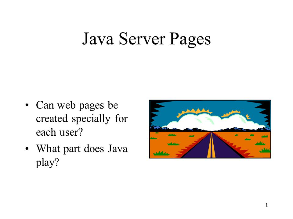 1 Java Server Pages Can web pages be created specially for each user What part does Java play