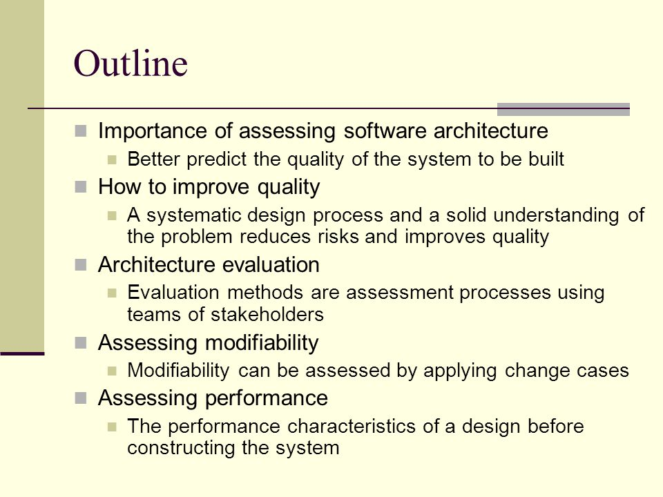 Software Architecture Quality Outline Importance Of Assessing Software Architecture Better Predict The Quality Of The System To Be Built How To Improve Ppt Download