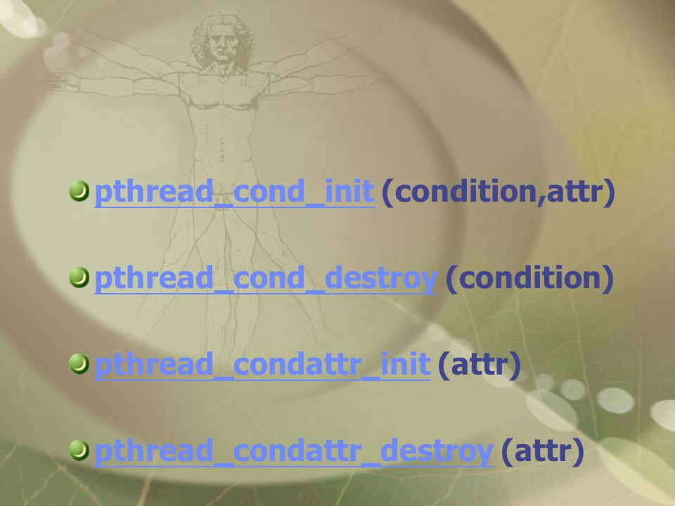 pthread_cond_initpthread_cond_init (condition,attr) pthread_cond_destroypthread_cond_destroy (condition) pthread_condattr_initpthread_condattr_init (attr) pthread_condattr_destroypthread_condattr_destroy (attr)