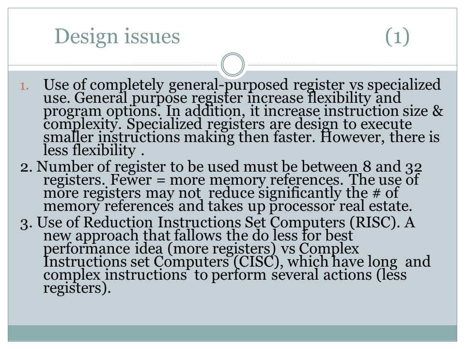 Design issues (1) 1. Use of completely general-purposed register vs specialized use.