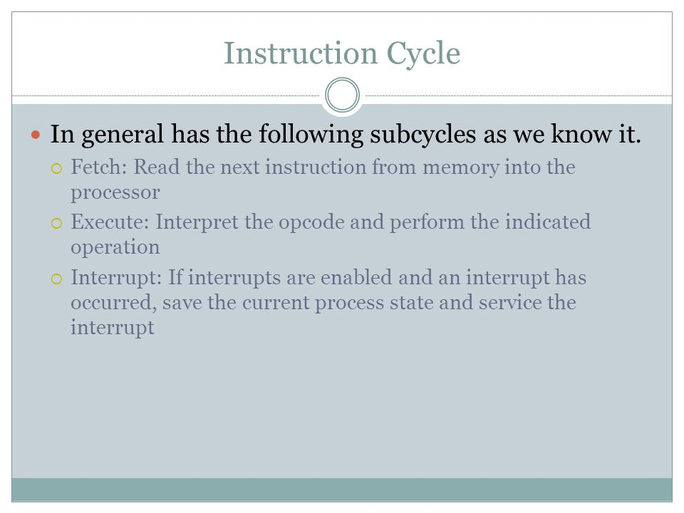 Instruction Cycle In general has the following subcycles as we know it.