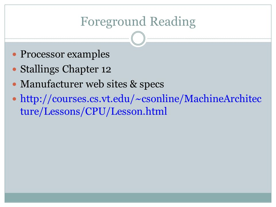 Foreground Reading Processor examples Stallings Chapter 12 Manufacturer web sites & specs   ture/Lessons/CPU/Lesson.html