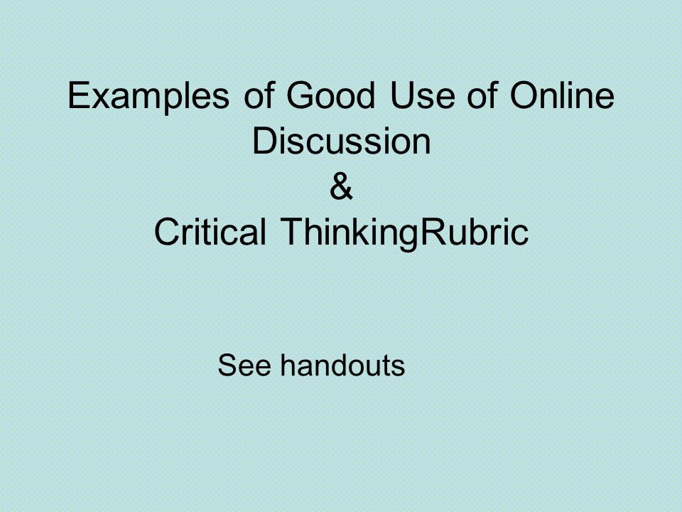Examples of Good Use of Online Discussion & Critical ThinkingRubric See handouts