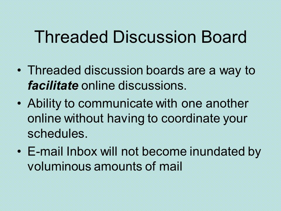 Threaded Discussion Board Threaded discussion boards are a way to facilitate online discussions.