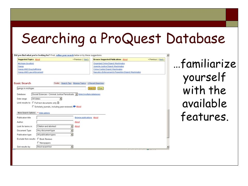 Searching a ProQuest Database …familiarize yourself with the available features.