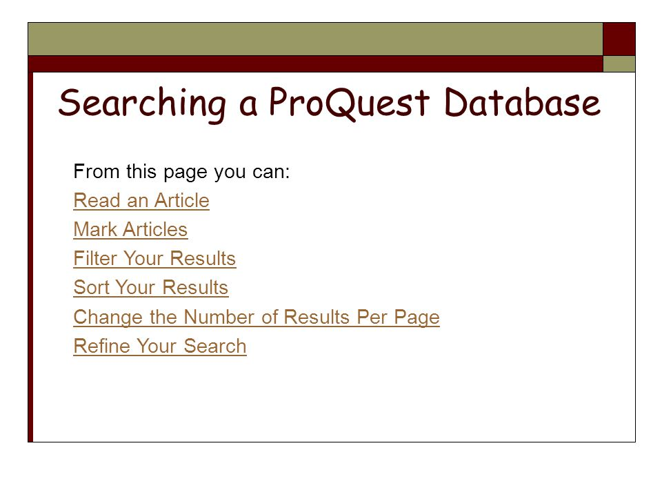Searching a ProQuest Database From this page you can: Read an Article Mark Articles Filter Your Results Sort Your Results Change the Number of Results Per Page Refine Your Search