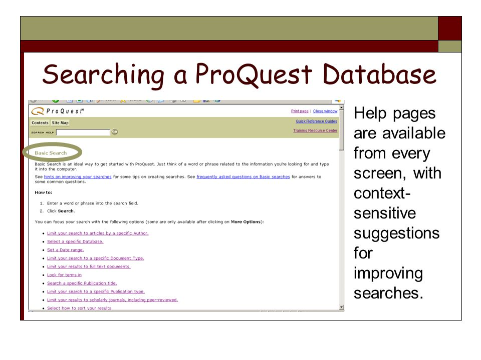 Searching a ProQuest Database Help pages are available from every screen, with context- sensitive suggestions for improving searches.