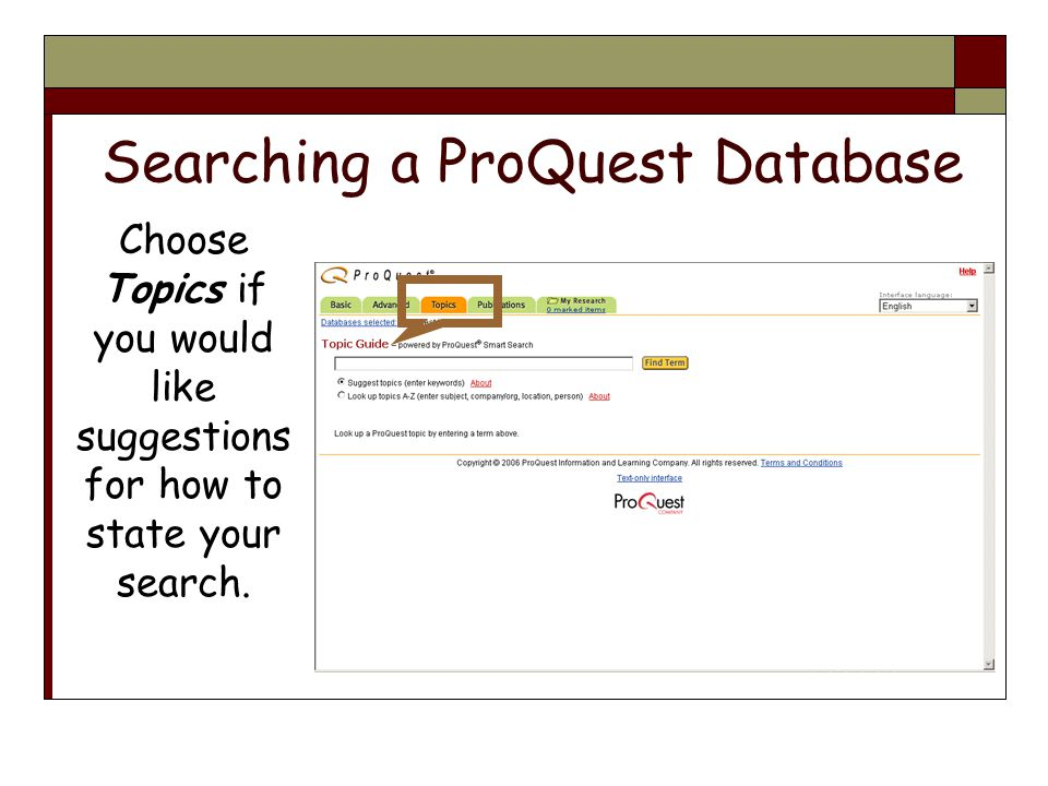 Searching a ProQuest Database Choose Topics if you would like suggestions for how to state your search.