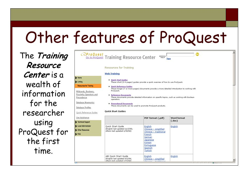 Other features of ProQuest The Training Resource Center is a wealth of information for the researcher using ProQuest for the first time.
