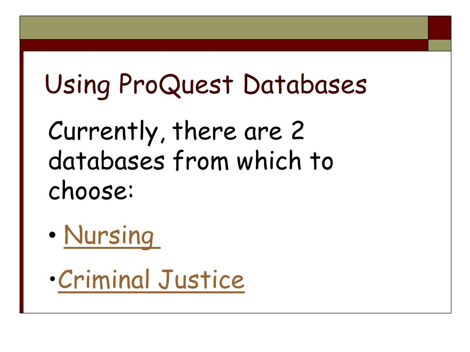 Currently, there are 2 databases from which to choose: Nursing Criminal Justice