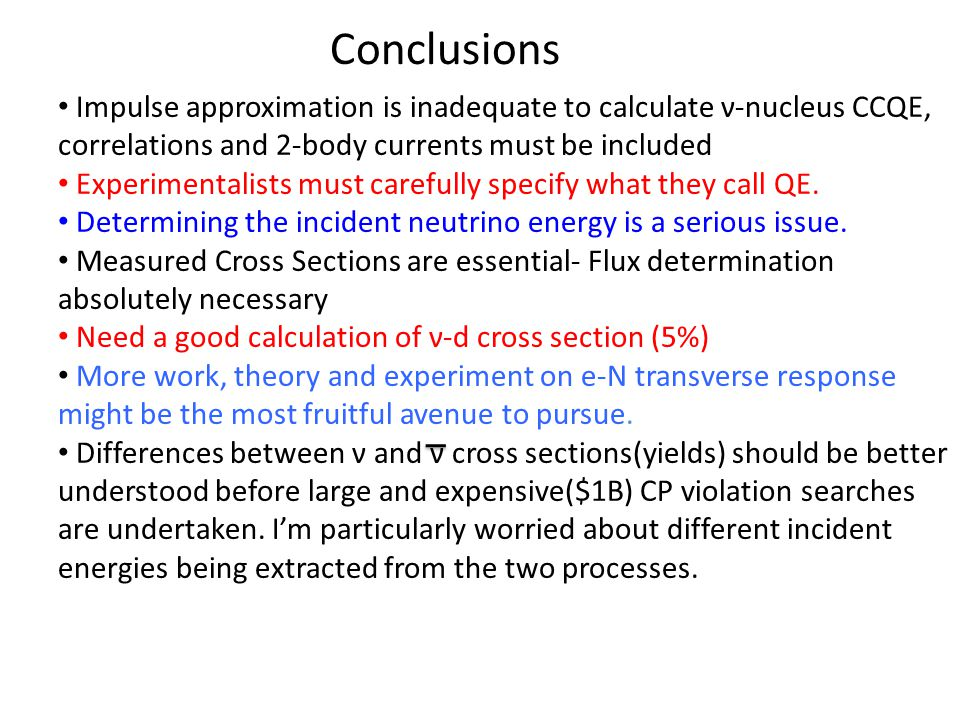 Conclusions Impulse approximation is inadequate to calculate ν-nucleus CCQE, correlations and 2-body currents must be included Experimentalists must carefully specify what they call QE.