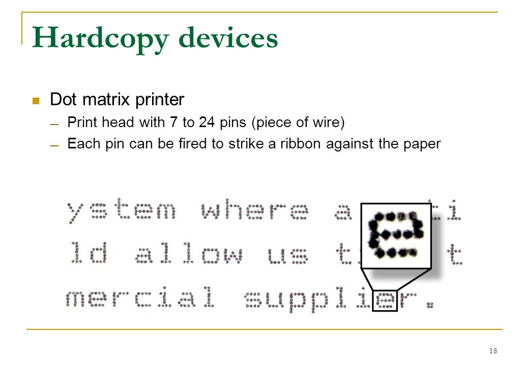 18 Hardcopy Devices Dot Matrix Printer Print Head With 7 To 24 Pins Piece Of Wire Each Pin Can Be Fired Strike A Ribbon Against The Paper