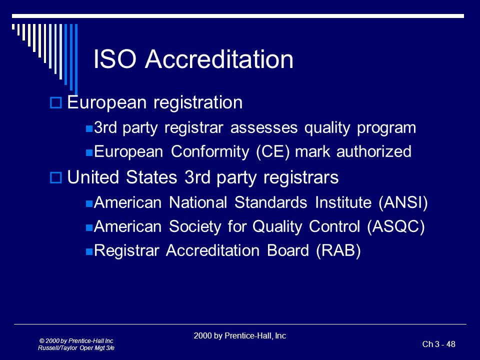 2000 by Prentice-Hall, Inc Ch © 2000by Prentice-Hall Inc Russell/Taylor Oper Mgt 3/e Implications Of ISO 9000  Truly international in scope  Certification required by many foreign firms  U.S.