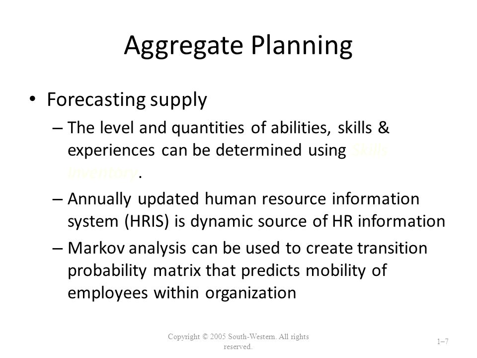 Aggregate Planning Forecasting supply – The level and quantities of abilities, skills & experiences can be determined using Skills Inventory.