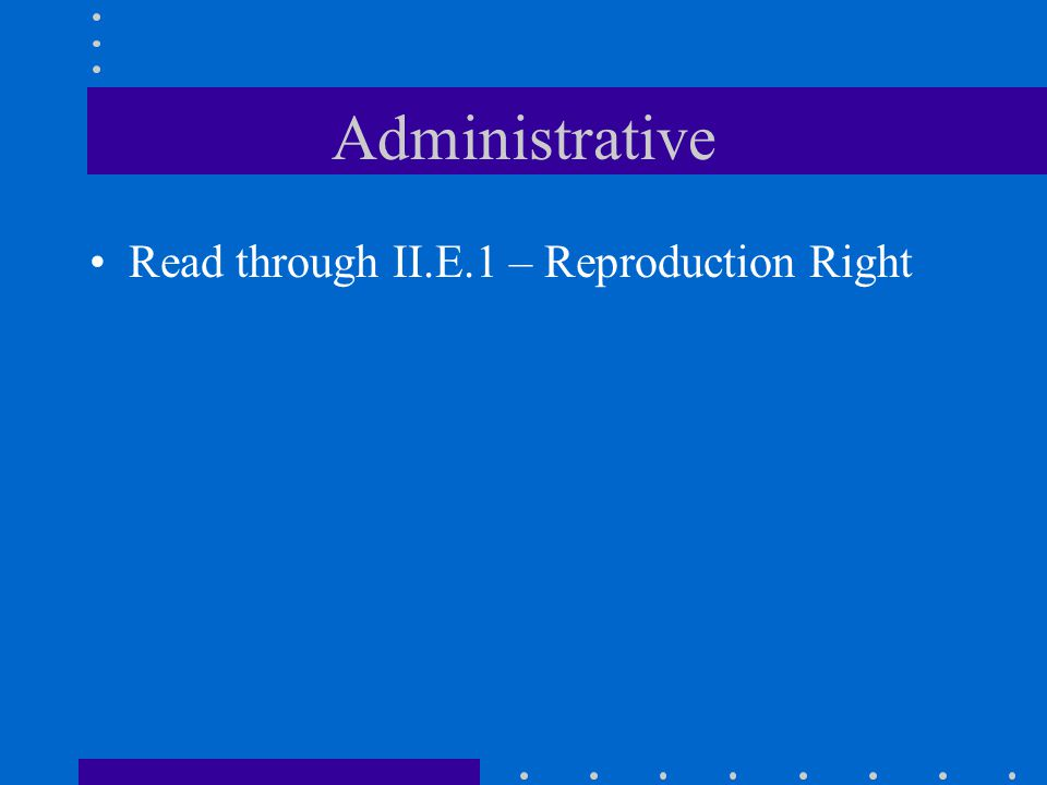 Administrative Read through II.E.1 – Reproduction Right