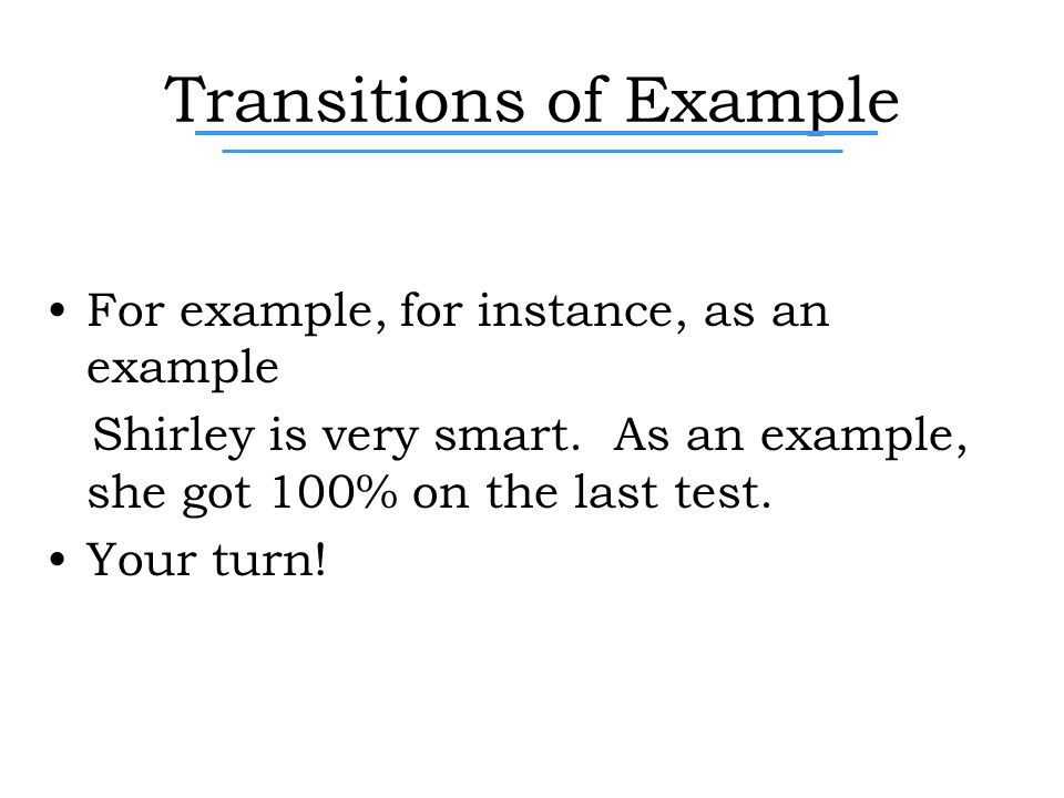 Transitions of Example For example, for instance, as an example Shirley is very smart.