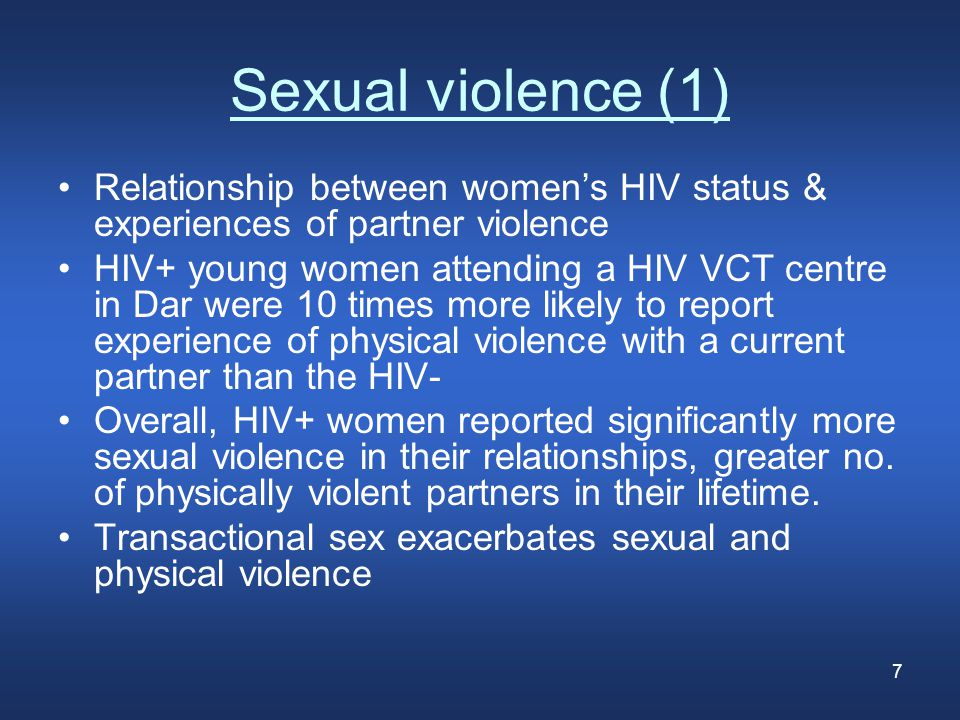 7 Sexual violence (1) Relationship between women's HIV status & experiences of partner violence HIV+ young women attending a HIV VCT centre in Dar were 10 times more likely to report experience of physical violence with a current partner than the HIV- Overall, HIV+ women reported significantly more sexual violence in their relationships, greater no.
