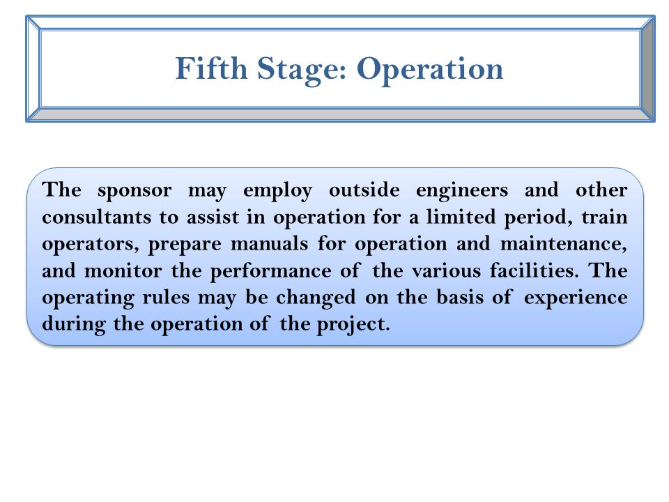 The sponsor may employ outside engineers and other consultants to assist in operation for a limited period, train operators, prepare manuals for operation and maintenance, and monitor the performance of the various facilities.