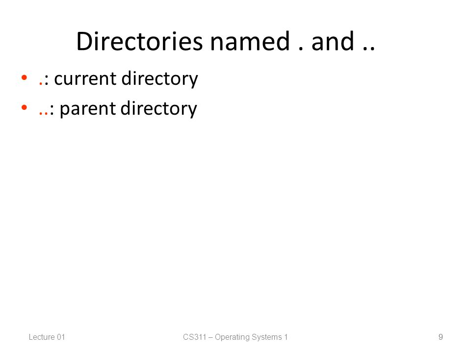 Lecture 01CS311 – Operating Systems 1 9 Directories named.