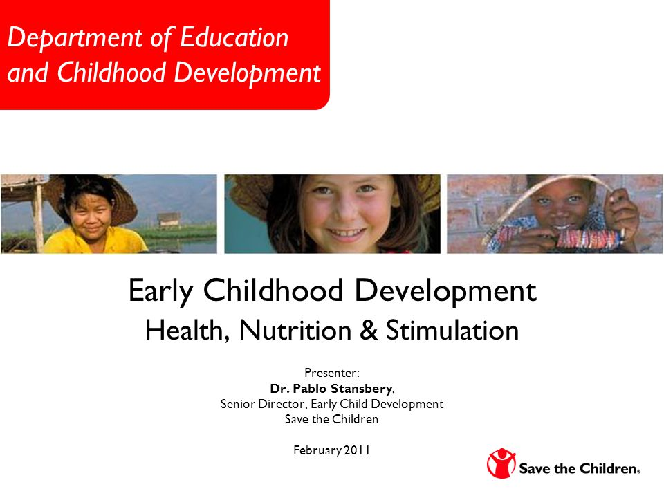 Department of Education and Childhood Development Early Childhood Development Health, Nutrition & Stimulation Presenter: Dr.