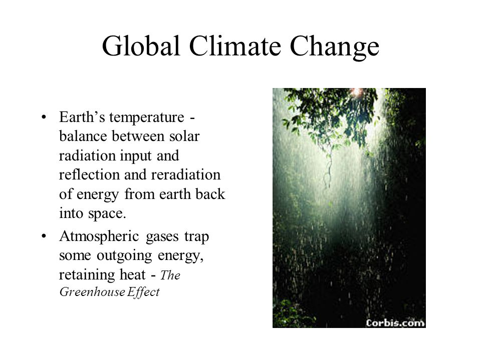 Global Climate Change Earth's temperature - balance between solar radiation input and reflection and reradiation of energy from earth back into space.
