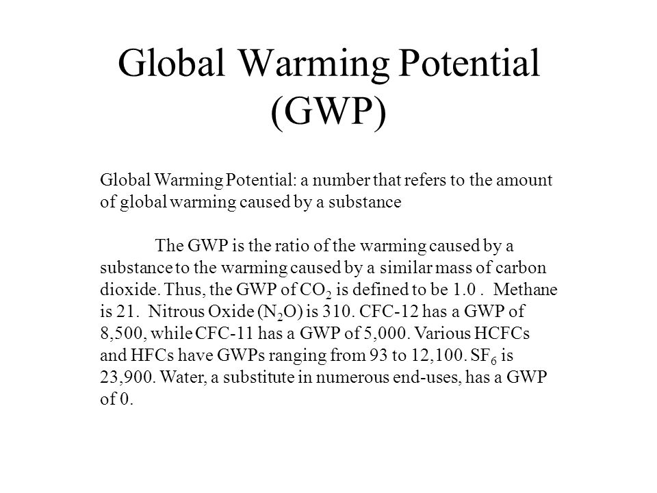 Global Warming Potential (GWP) Global Warming Potential: a number that refers to the amount of global warming caused by a substance The GWP is the ratio of the warming caused by a substance to the warming caused by a similar mass of carbon dioxide.