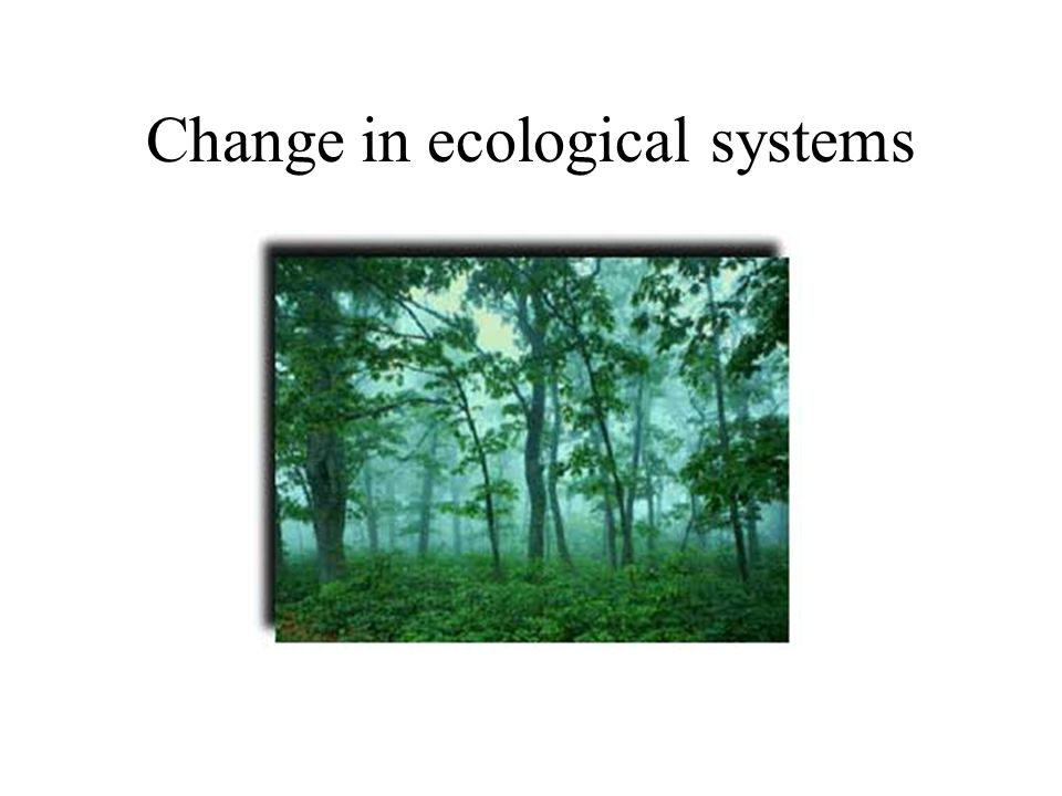 Change in ecological systems