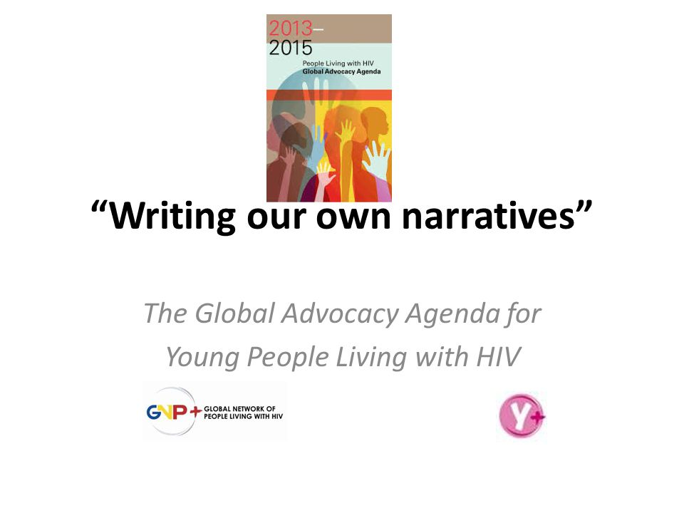 Writing our own narratives The Global Advocacy Agenda for Young People Living with HIV