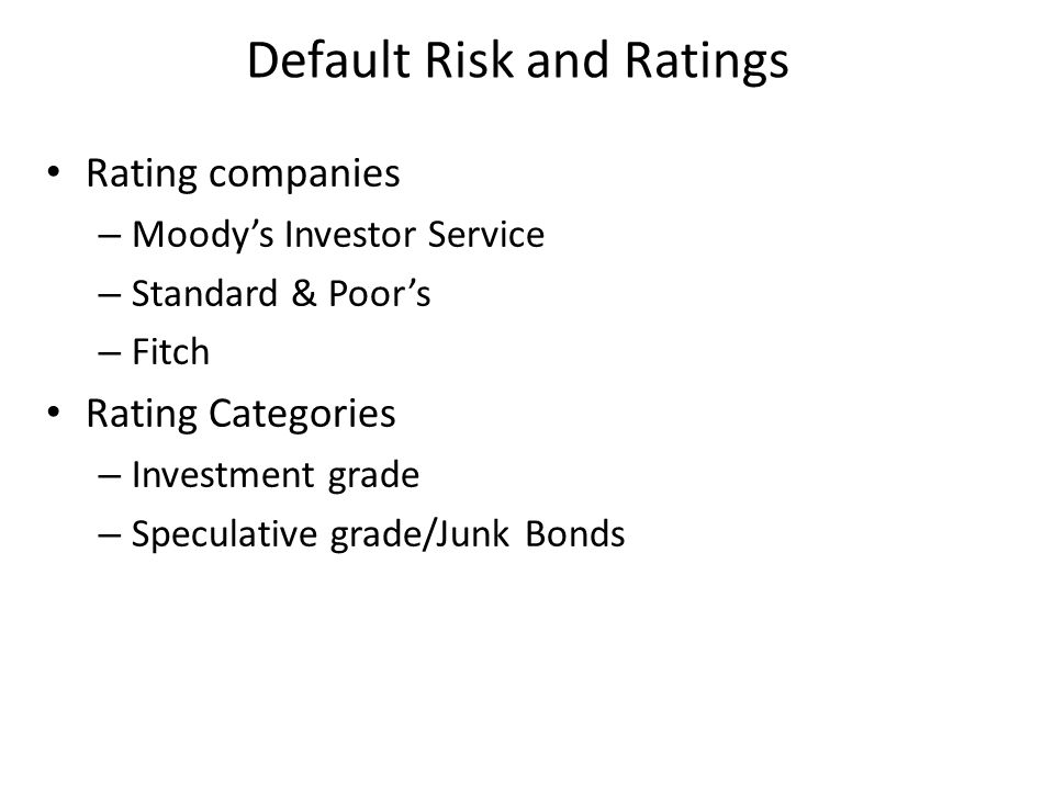 Rating companies – Moody's Investor Service – Standard & Poor's – Fitch Rating Categories – Investment grade – Speculative grade/Junk Bonds Default Risk and Ratings