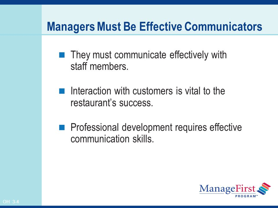 OH 3-4 Managers Must Be Effective Communicators They must communicate effectively with staff members.